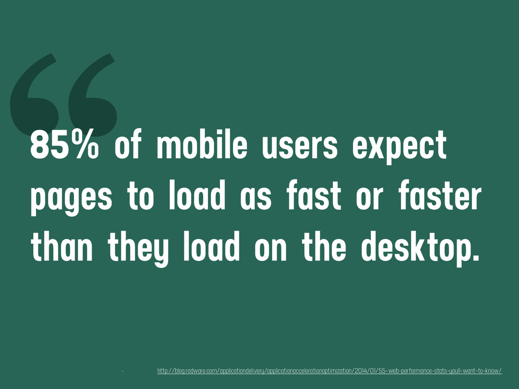""" 85% of mobile users expect pages to load as f..."