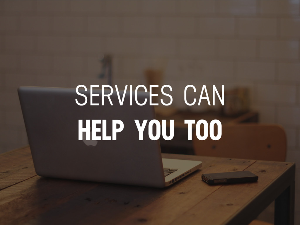 SERVICES CAN HELP YOU TOO