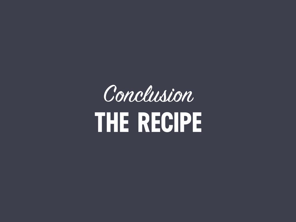 THE RECIPE Conclusion
