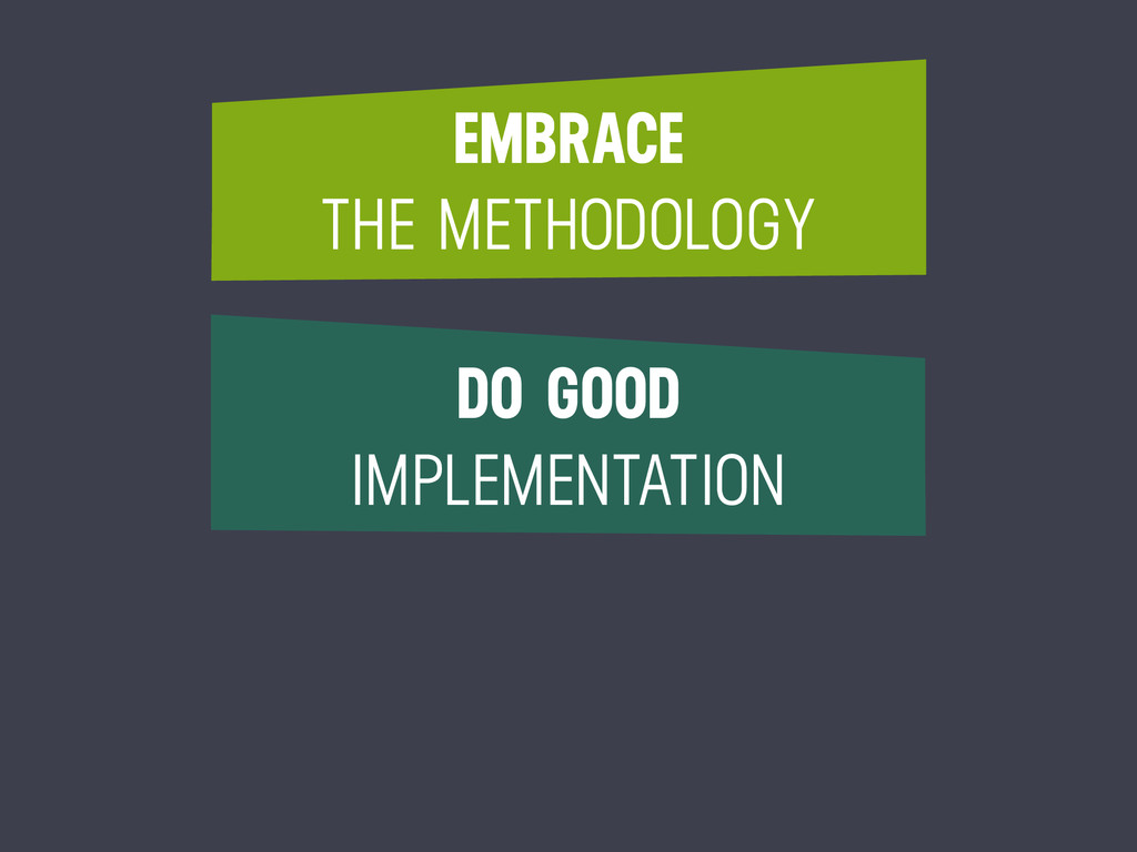 EMBRACE THE METHODOLOGY DO GOOD IMPLEMENTATION