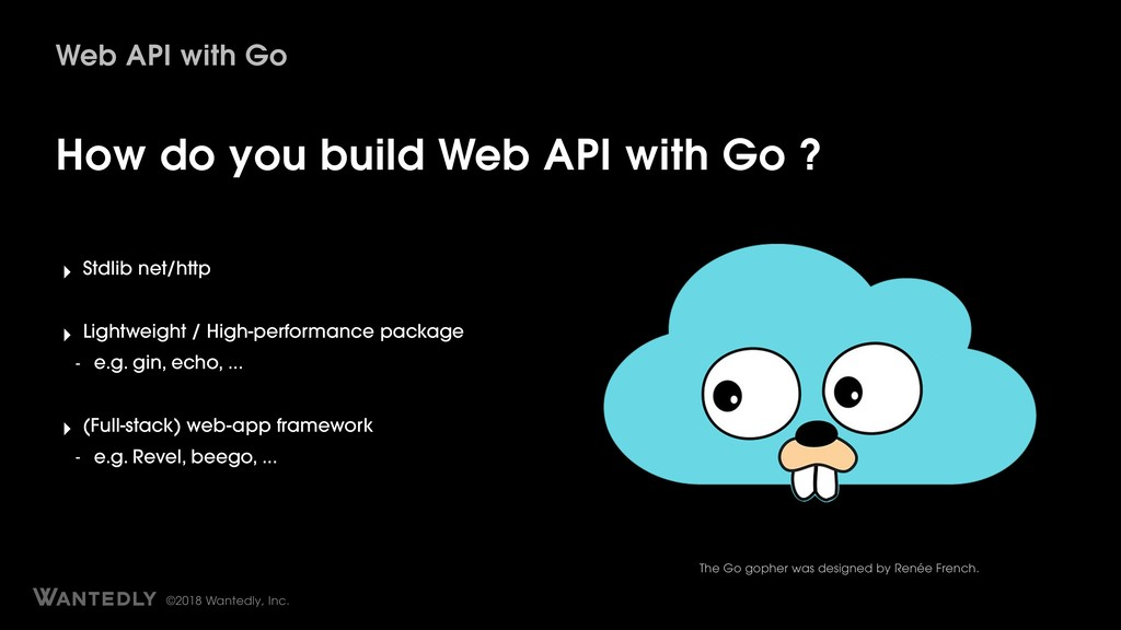 ©2018 Wantedly, Inc. Web API with Go How do you...