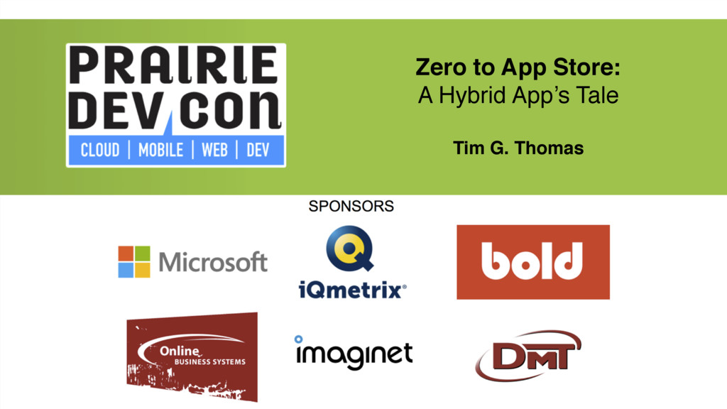 Zero to App Store: A Hybrid App's Tale Tim G. T...