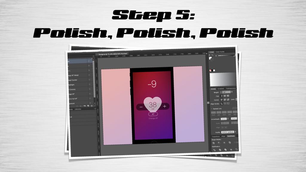 Step 5: Polish, Polish, Polish