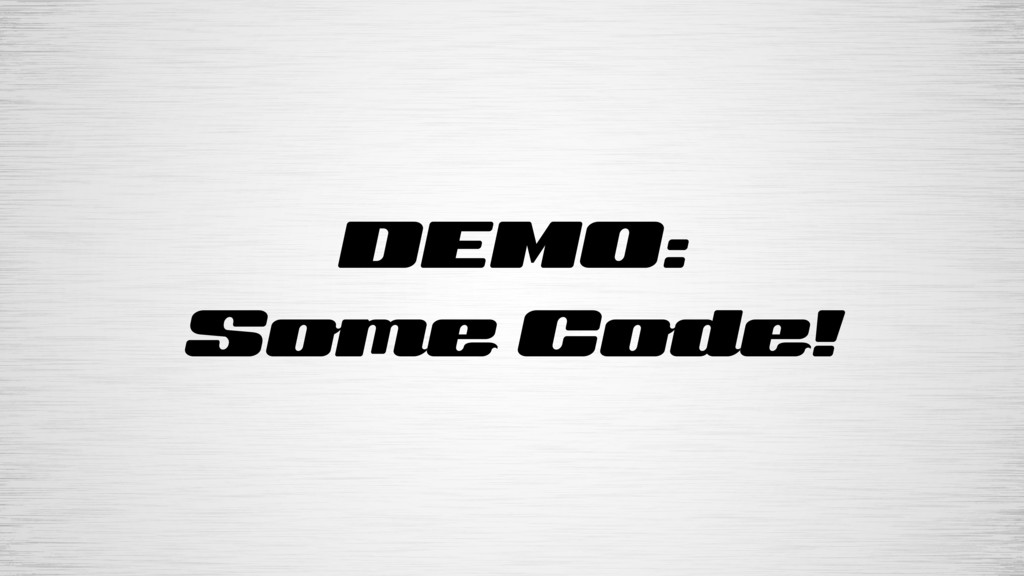 DEMO: Some Code!