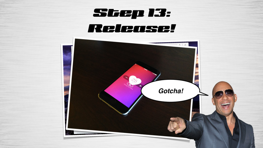 Step 13: Release! (Photo of app on phone) Gotch...