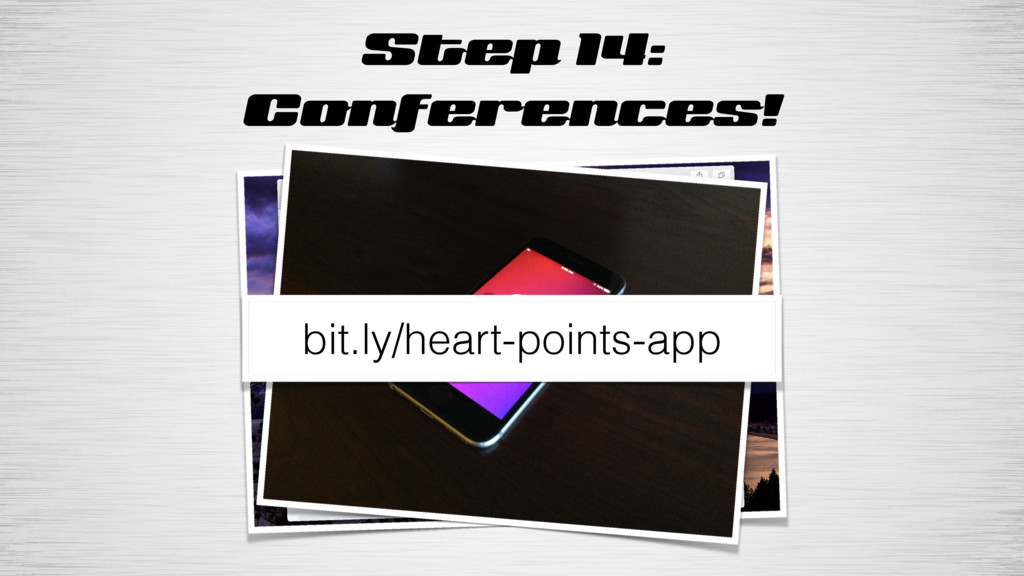 Step 14: Conferences! bit.ly/heart-points-app