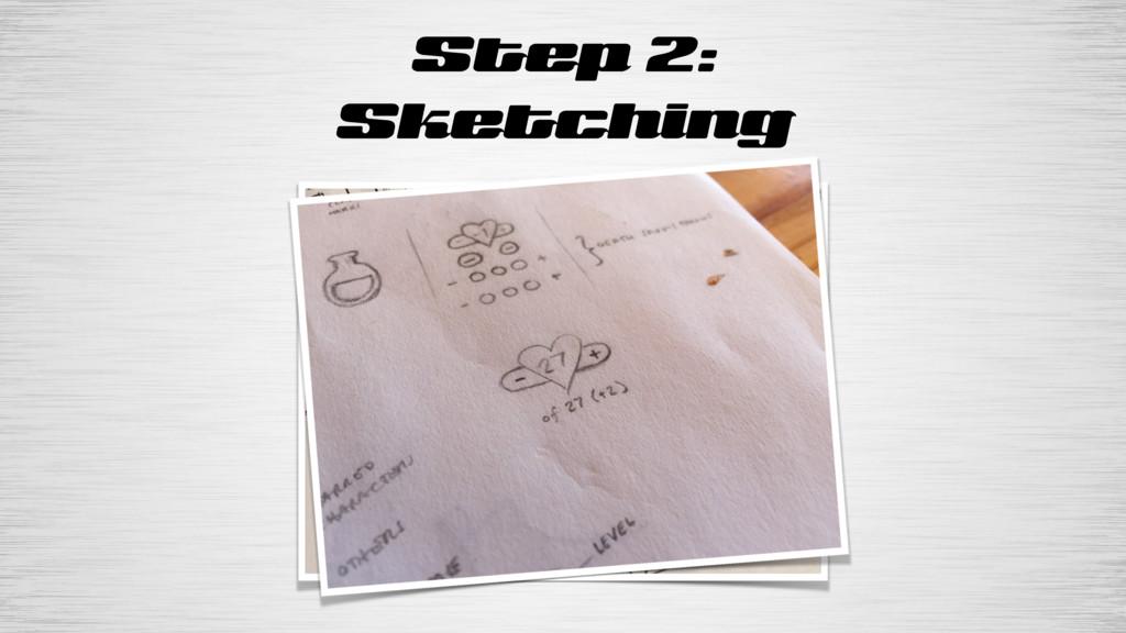 Step 2: Sketching