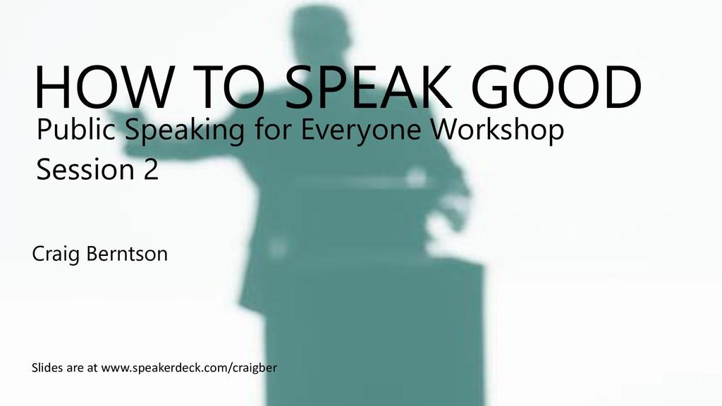 HOW TO SPEAK GOOD Craig Berntson Public Speakin...
