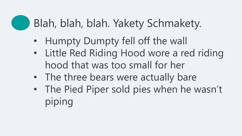 Blah, blah, blah. Yakety Schmakety. • Humpty Du...