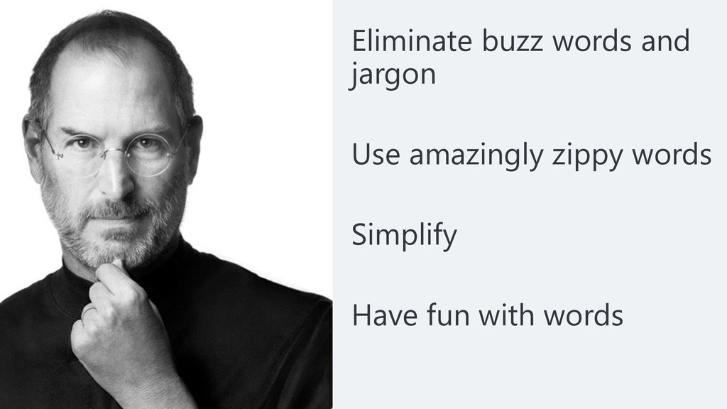 Eliminate buzz words and jargon Use amazingly z...