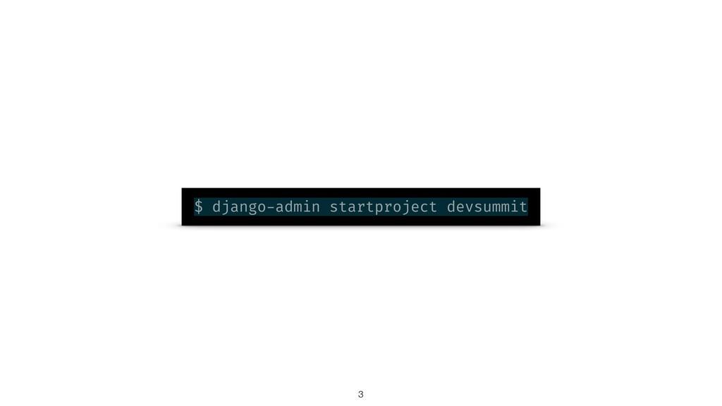 $ django-admin startproject devsummit !3