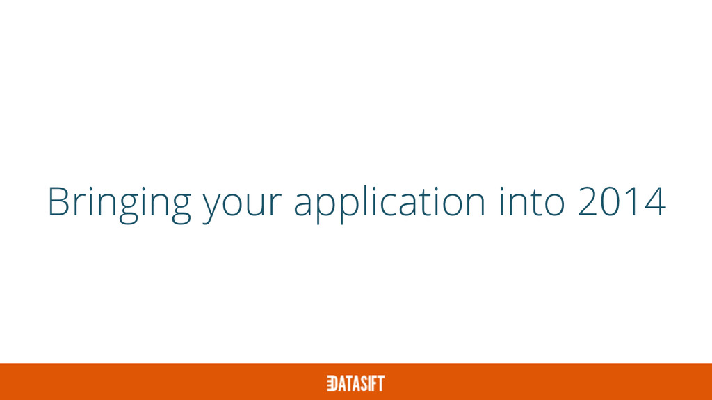 Bringing your application into 2014