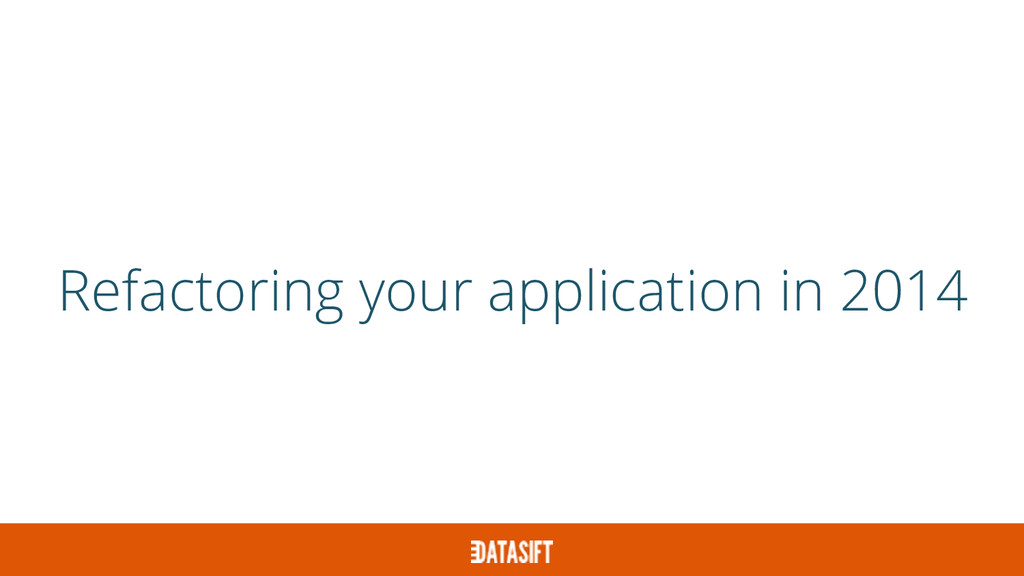 Refactoring your application in 2014
