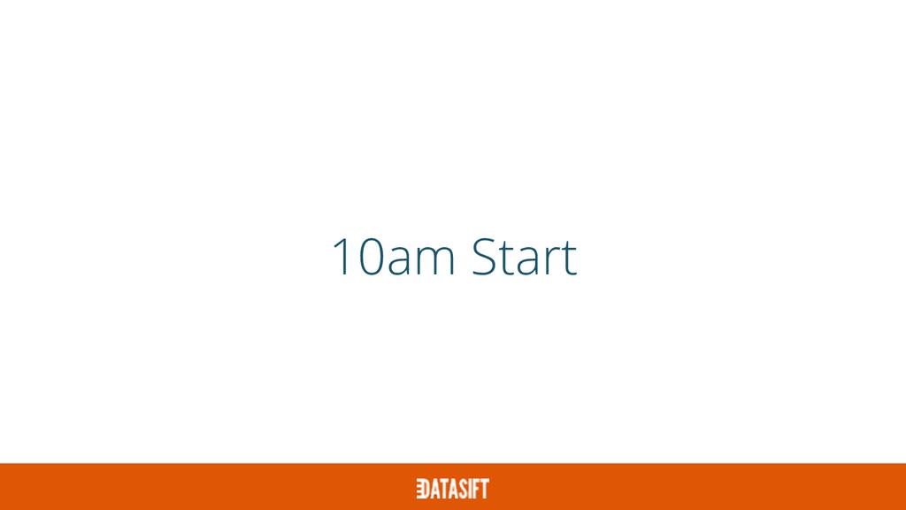 10am Start