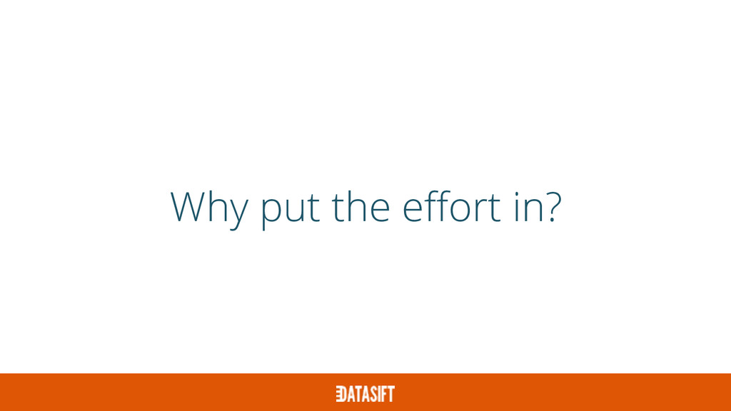 Why put the effort in?