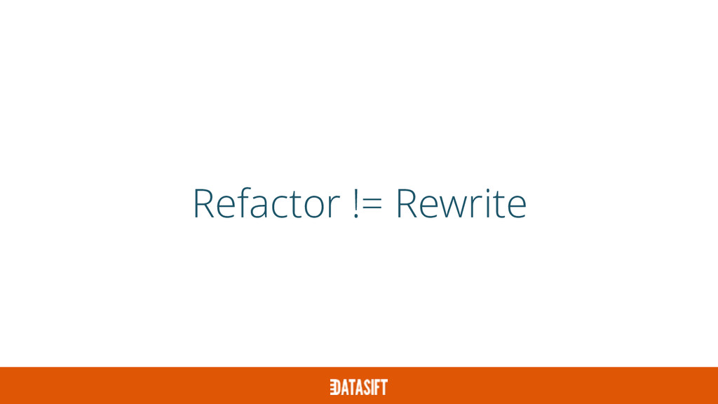 Refactor != Rewrite