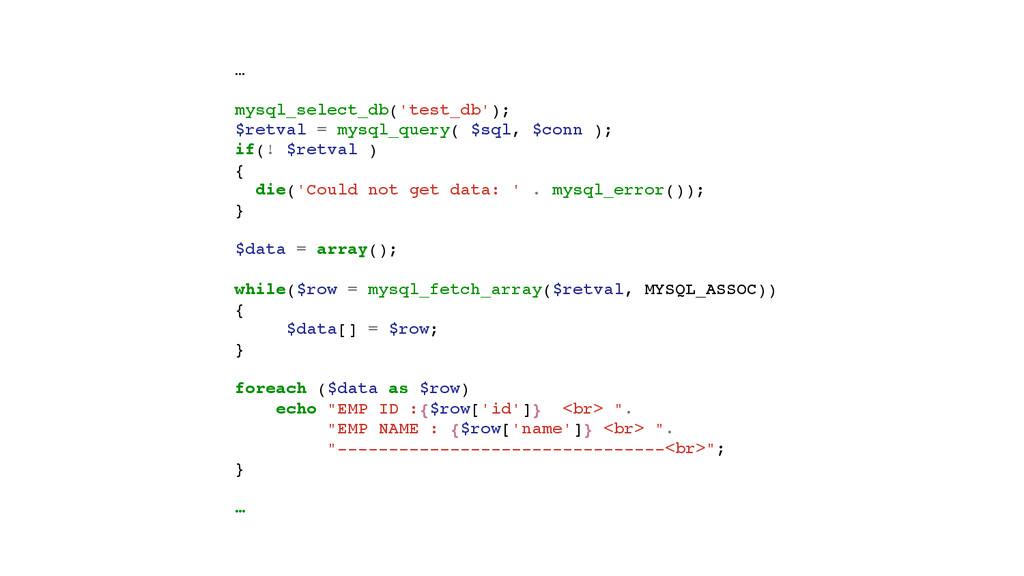 …! ! mysql_select_db('test_db');! $retval = mys...