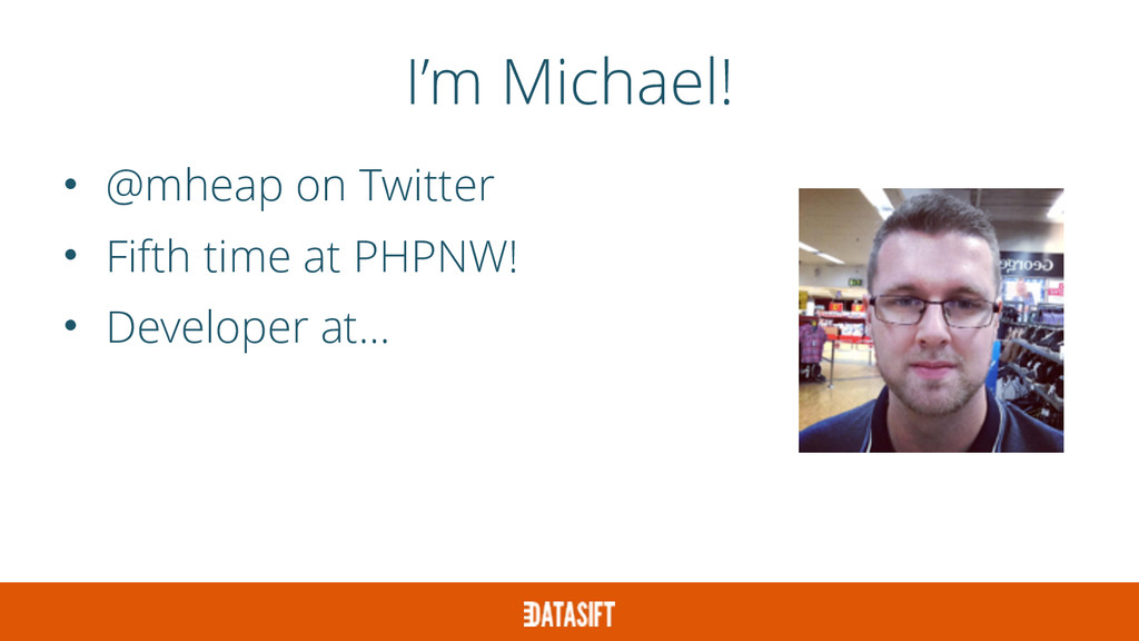 I'm Michael! • @mheap on Twitter • Fifth time a...