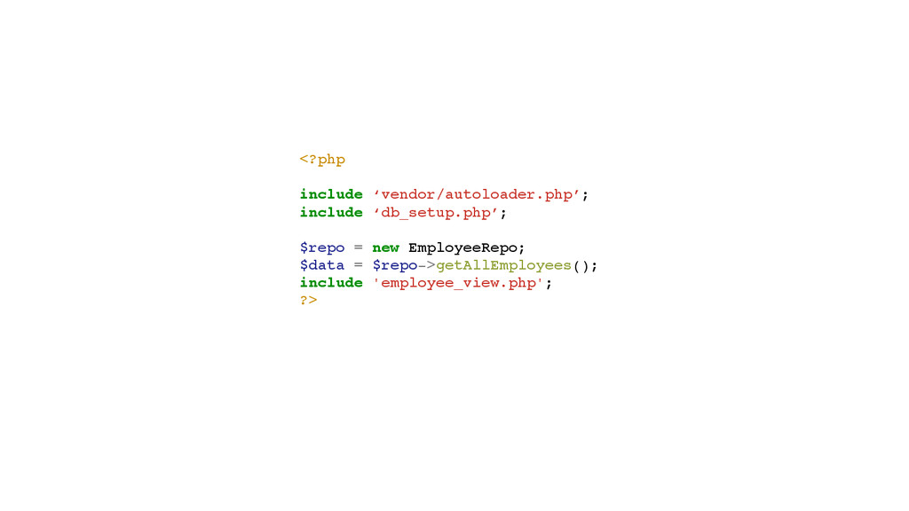 <?php! ! include 'vendor/autoloader.php';! incl...