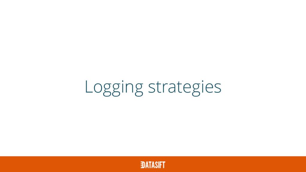 Logging strategies