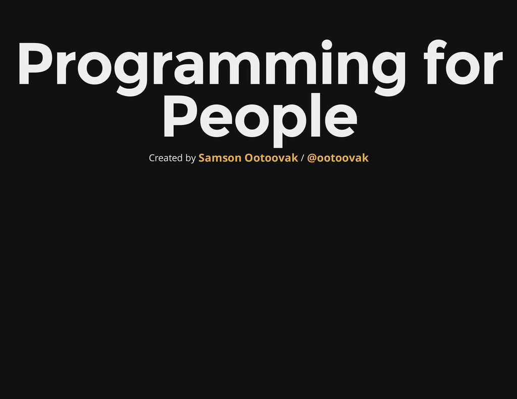 Programming for People Created by / Samson Ooto...