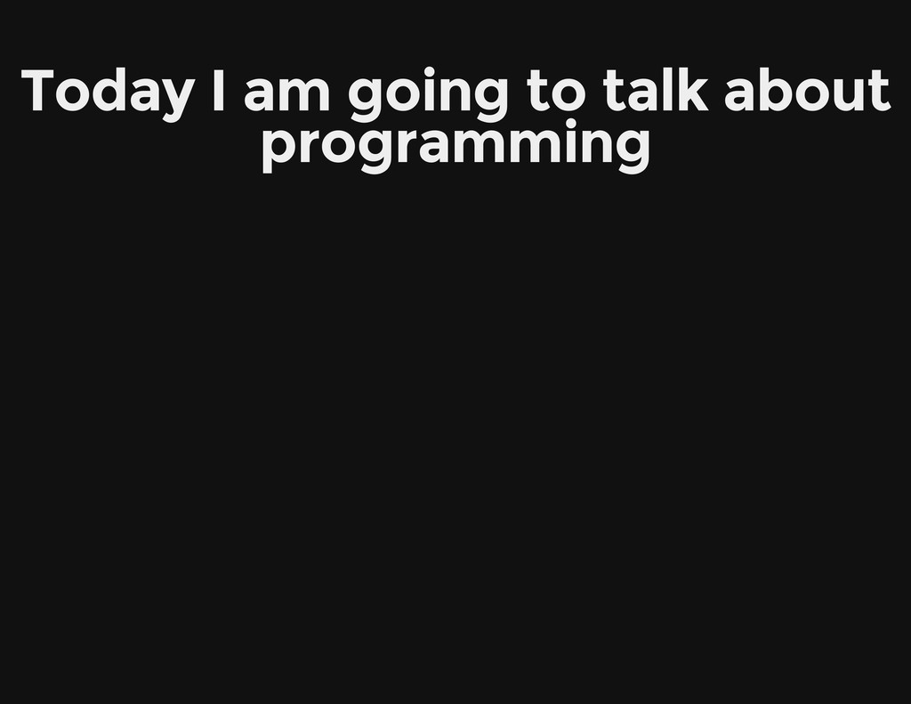 Today I am going to talk about programming