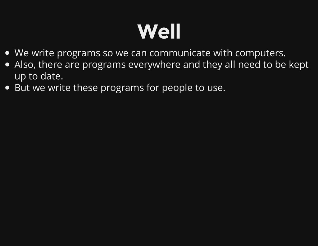 Well We write programs so we can communicate wi...