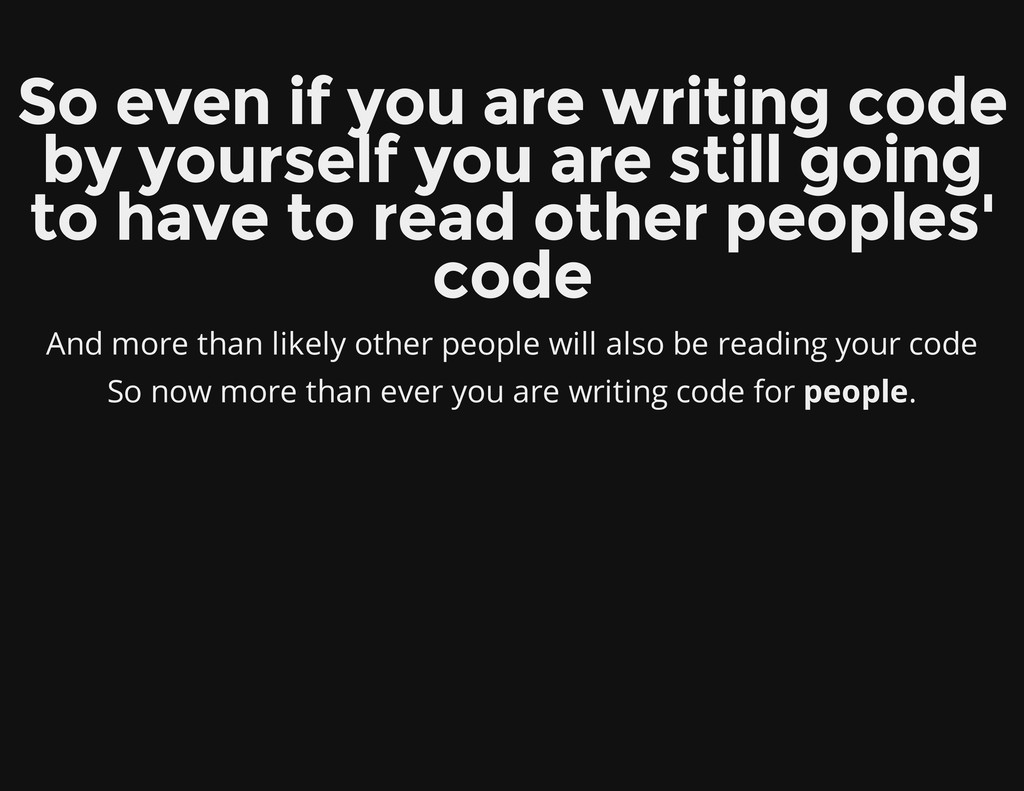 So even if you are writing code by yourself you...