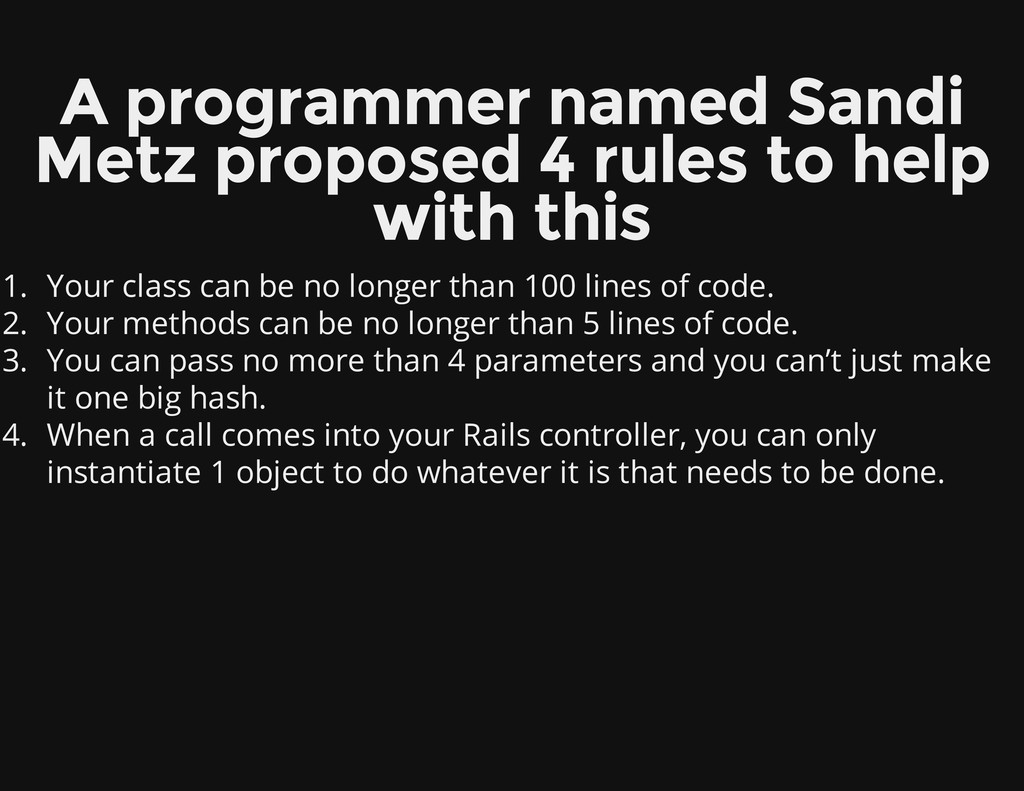 A programmer named Sandi Metz proposed 4 rules ...