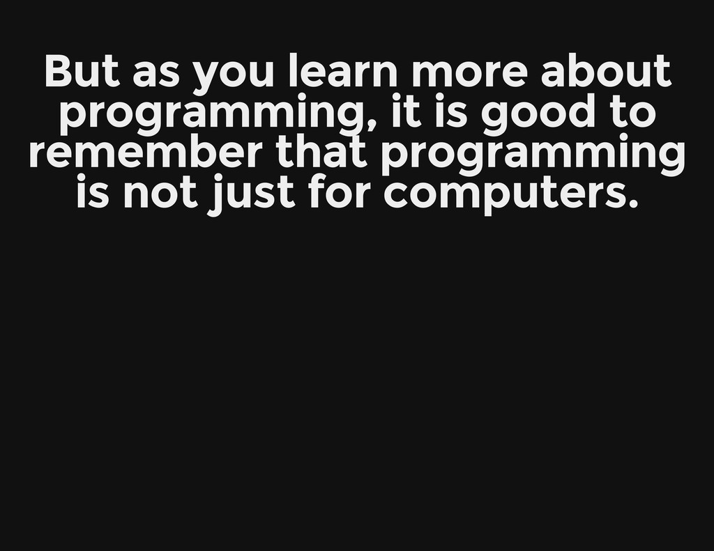 But as you learn more about programming, it is ...