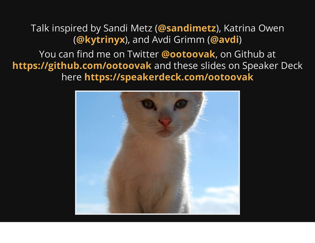 Talk inspired by Sandi Metz ( ), Katrina Owen (...