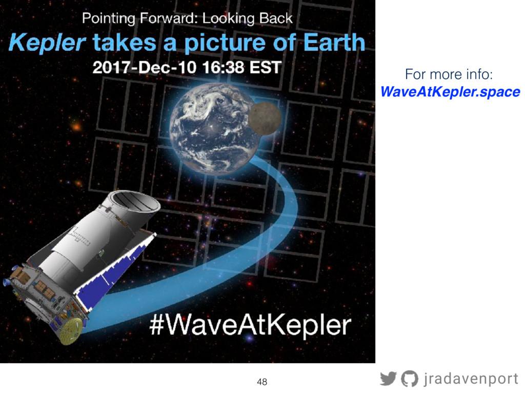48 For more info: WaveAtKepler.space jradavenpo...