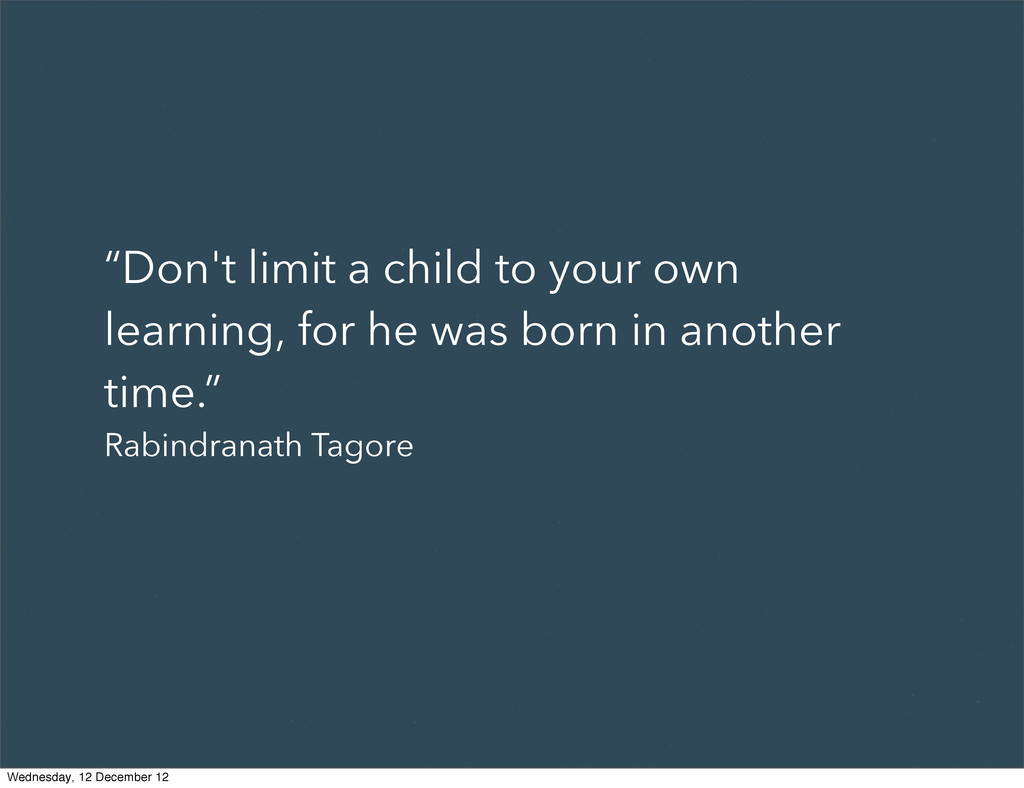 """""""Don't limit a child to your own learning, for ..."""