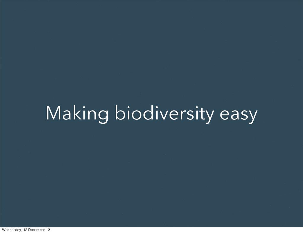 Making biodiversity easy Wednesday, 12 December...