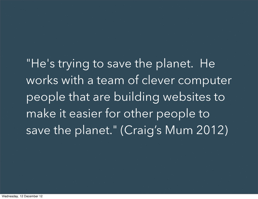"""""""He's trying to save the planet. He works with ..."""