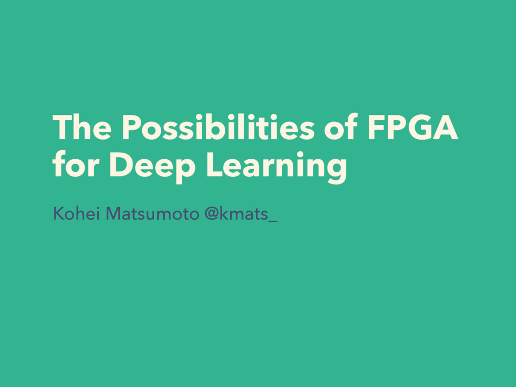 The Possibilities of FPGA for Deep Learning Koh...