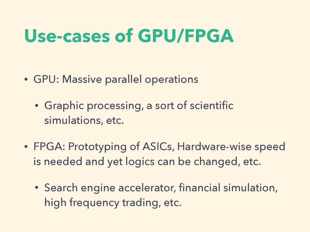 Use-cases of GPU/FPGA • GPU: Massive parallel o...