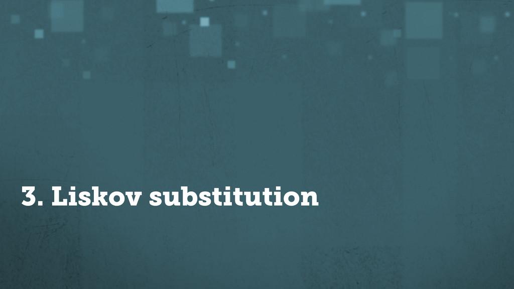 3. Liskov substitution