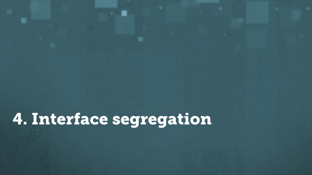 4. Interface segregation