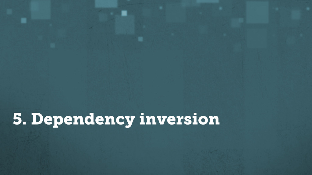 5. Dependency inversion