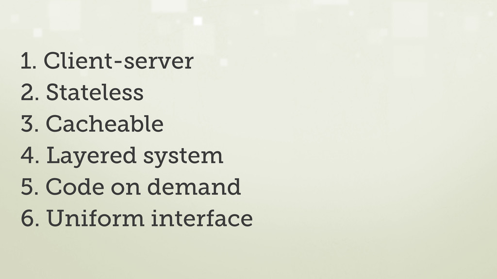 1. Client-server 2. Stateless 3. Cacheable 4. L...