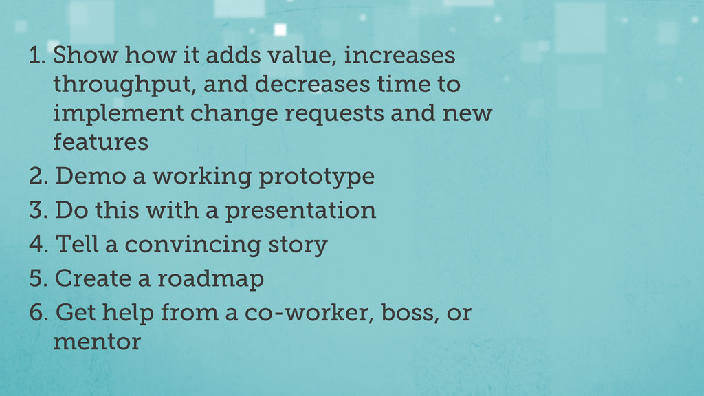 1. Show how it adds value, increases throughput...
