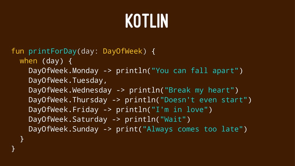 KOTLIN fun printForDay(day: DayOfWeek) { when (...
