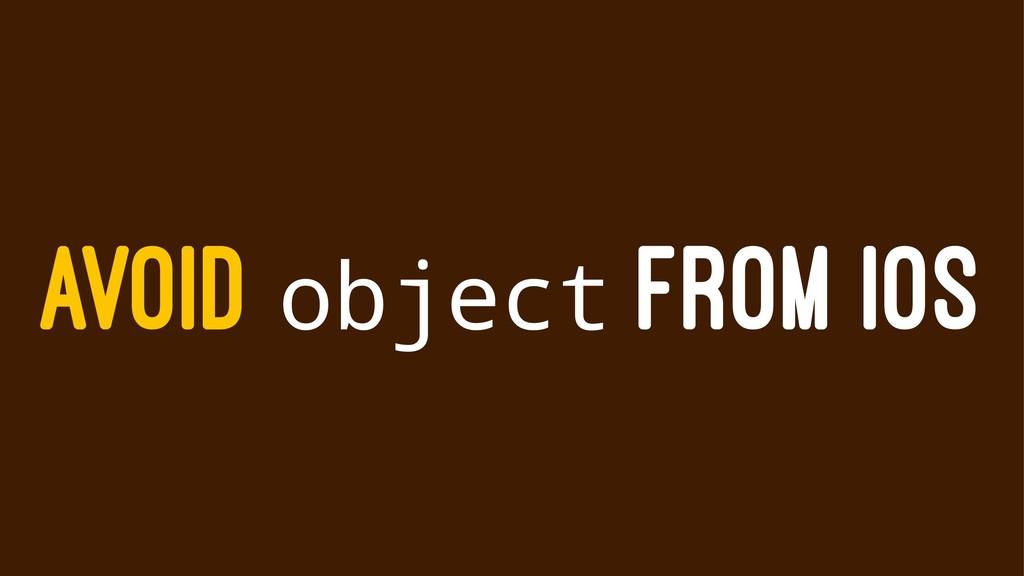 AVOID object FROM IOS