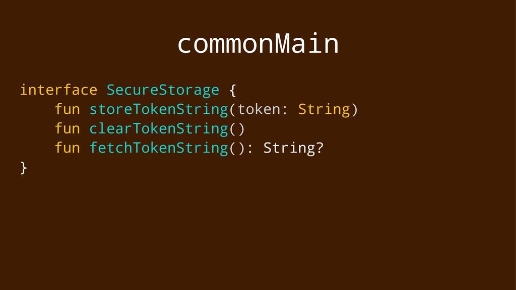 commonMain interface SecureStorage { fun storeT...