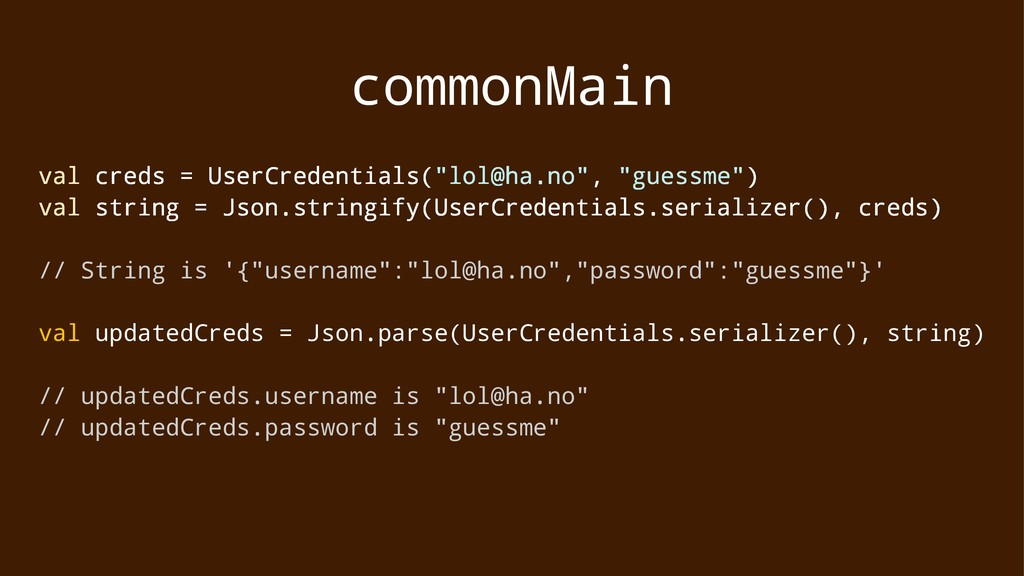 """commonMain val creds = UserCredentials(""""lol@ha...."""