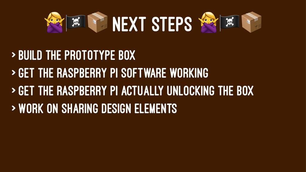 "!""# NEXT STEPS > Build the prototype box > Get ..."