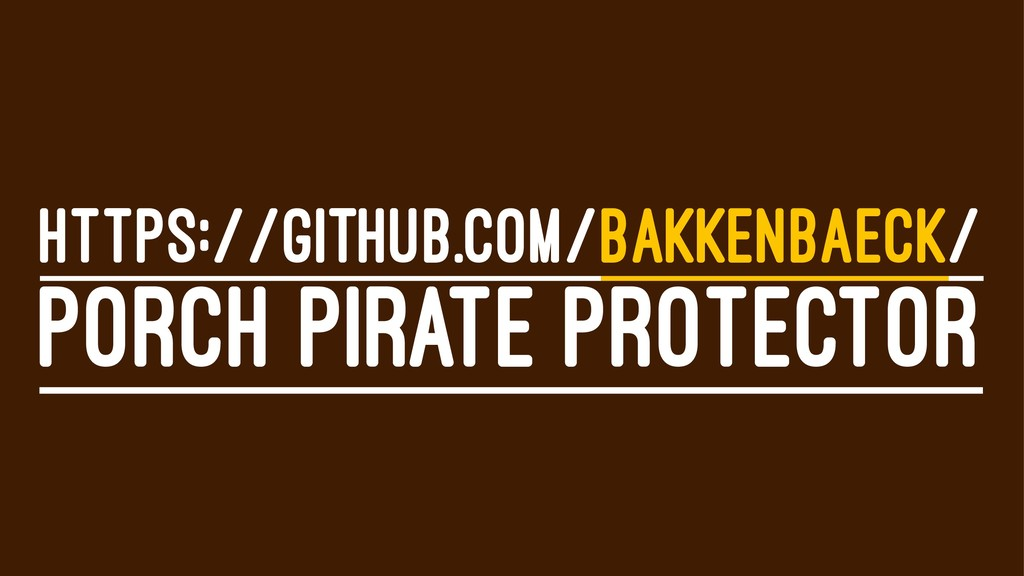 HTTPS://GITHUB.COM/BAKKENBAECK/ PORCH PIRATE PR...