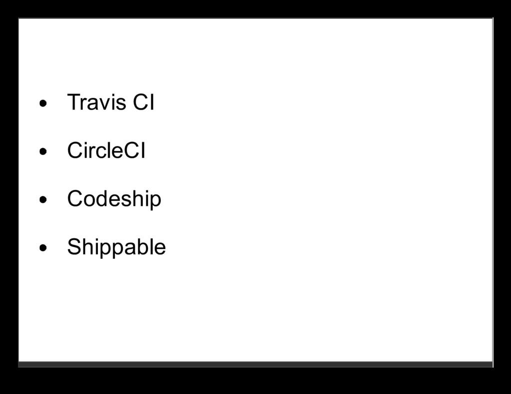 Travis CI CircleCI Codeship Shippable
