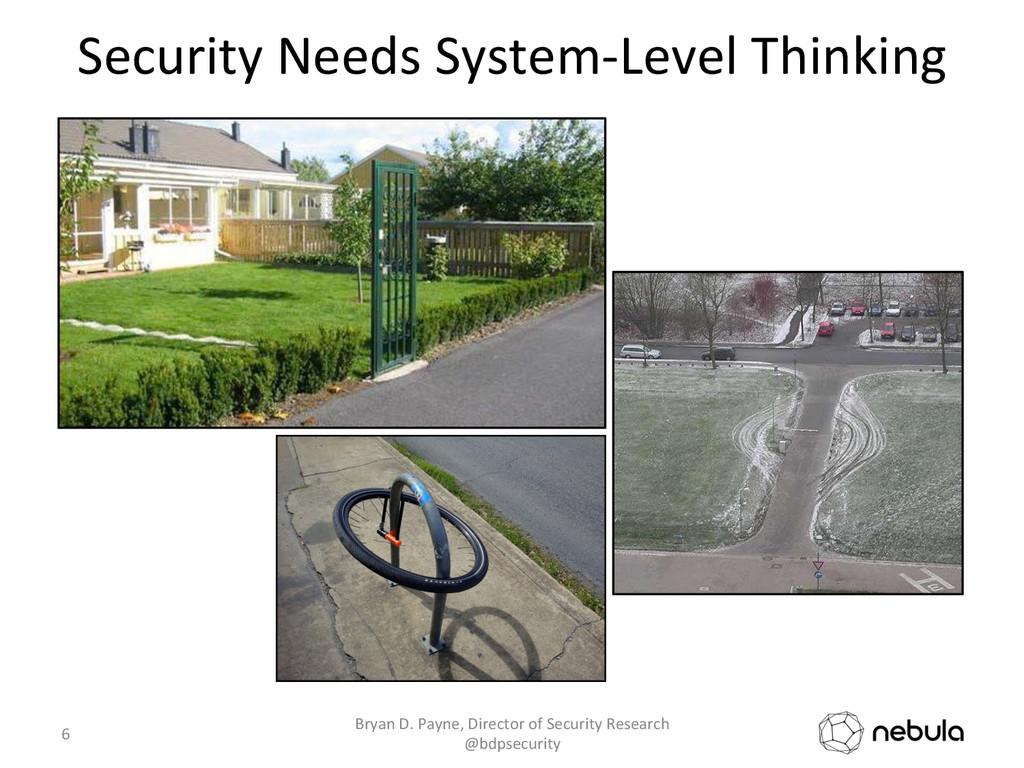 Security Needs System-‐Level Thinking...